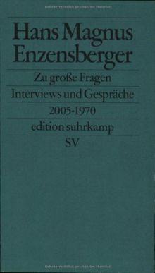 Zu große Fragen: Gespräche und Interviews 2005-1970 (edition suhrkamp)