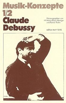 Claude Debussy (Musik-Konzepte Heft 1/2)