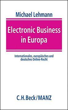 Electronic Business in Europa: Internationales, europäisches und deutsches Online-Recht