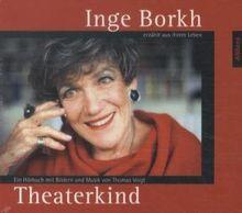 Ein Theaterkind: Inge Borkh erzählt aus ihrem Leben. Ein Hörbuch mit Bildern und Musik