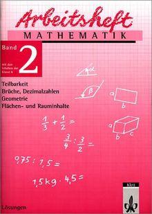 Arbeitshefte Mathematik - Neubearbeitung: Arbeitsheft Mathematik 2. Für die 6. Klasse. Lösungen. Neubearbeitung: Teilbarkeit, Brüche, Dezimalzahlen, Geometrie, Flächen- und Rauminhalte: BD 2