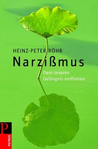 Narzissmus: Dem inneren Gefängnis entfliehen von Heinz