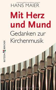 Mit Herz und Mund: Gedanken zur Kirchenmusik