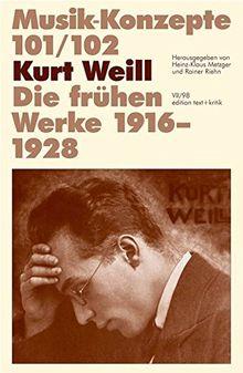 Kurt Weill. Die frühen Werke 1916-1928 (Musik-Konzepte 101/102)