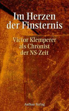 Im Herzen der Finsternis. Victor Klemperer als Chronist der NS- Zeit.