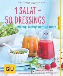 1 Salat - 50 Dressings: Würzig, cremig, herrlich frisch (GU Küchenratgeber Relaunch ab 2013)