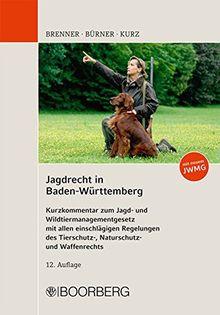 Jagdrecht in Baden-Württemberg: Kurzkommentar zum Jagd- und Wildtiermanagementgesetz mit allen einschlägigen Regelungen des Tierschutz-, Naturschutz- und Waffenrechts