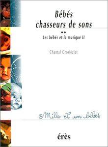 Les bébés et la musique : Volume 2, Bébés chasseurs de sons (Mille & un Bebe)