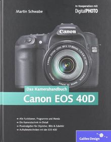Canon EOS 40D. Das Kamerahandbuch: In Kooperation mit DigitalPhoto (Galileo Design)