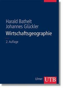 Wirtschaftsgeographie: Ökonomische Beziehungen in räumlicher Perspektive (Uni-Taschenbücher L)