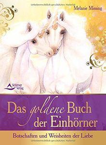 Das goldene Buch der Einhörner: Botschaften und Weisheiten der Liebe
