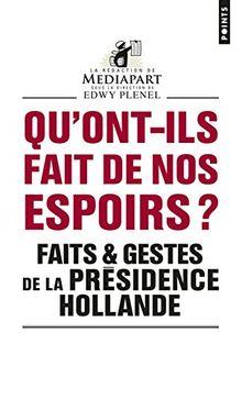 Qu'ont-ils fait de nos espoirs ? : Faits et gestes de la présidence Hollande