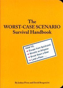 The Worst-Case Scenario Survival Handbook: How to Escape from Quicksand, Wrestle an Alligator, Break Down a Door, Land a Plane...
