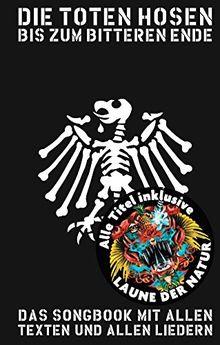 """Die Toten Hosen - Bis Zum Bitteren Ende- inklusive """"Laune der Natur"""": Das Songbook mit allen Texten und allen Liedern inklusive Laune der Natur"""