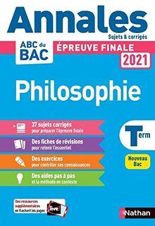 Philosophie - Terminale - Annales Bac 2021 - Sujets et corrigés (Annales ABC BAC finale C)