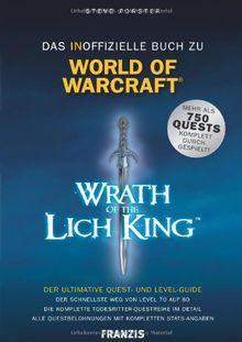 Das inoffizielle Buch zu World of Warcraft (WoW) - Wrath of the Lich King: Der ultimative Quest- und Levelguide