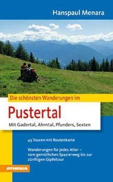 Die schönsten Wanderungen im Pustertal: Mit Gadertal, Ahrntal, Pfunders, Sexten