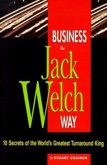 Business the Jack Welch Way: 10 Secrets of the World's Greatest Turnaround King (Business Way)