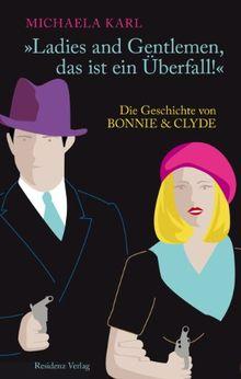 """""""Ladies and Gentlemen, das ist ein Überfall!"""" Die Geschichte von Bonnie & Clyde"""