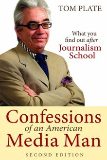 Confessions of an American Media Man: What You Find Out After Journalism School