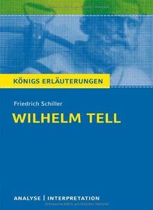 Wilhelm Tell. Textanalyse und Interpretation zu Friedrich Schiller: Alle erforderlichen Infos für Abitur, Matura, Klausur und Referat plus Prüfungsaufgaben mit Lösungen