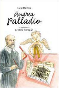 Andrea Palladio. La vita, l'arte, la storia