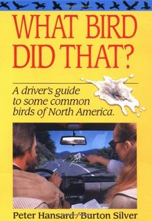What Bird Did That?: A Driver's Guide to Some Common Birds of North America: The Comprehensive Field Guide to the Ornithological Dejecta of Great Britain and Europe
