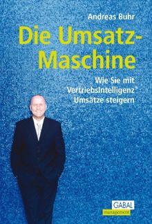 Die Umsatz-Maschine: Wie Sie mit Vertriebsintelligenz Umsätze steigern