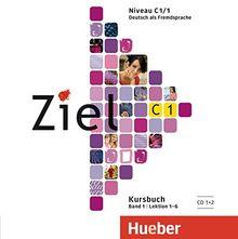 Ziel C1, Band 1, Lektion 1–6: Deutsch als Fremdsprache / 2 Audio-CDs zum Kursbuch