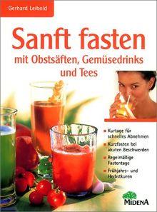 Sanft fasten mit Obstsäften, Gemüsedrinks und Tee