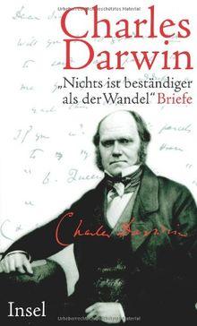 Charles Darwin »Nichts ist beständiger als der Wandel«: Briefe 1822 - 1859