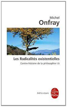 Les Radicalites Existentielles: Contre-Histoire de la Philosophie VI (Le Livre de Poche)