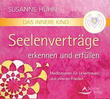 Das Innere Kind - Seelenverträge erkennen und erfüllen: Meditationen für Urvertrauen und inneren Frieden