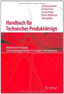 Handbuch für technisches Produktdesign: Material und Fertigung, Entscheidungsgrundlagen für Designer und Ingenieure
