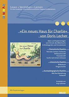 »Ein neues Haus für Charlie« von Doris Lecher: Ideen und Materialien zum Einsatz des Bilderbuchs in Kindergarten und Grundschule