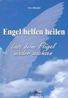 Engel helfen heilen: Lass deine Flügel wieder wachsen