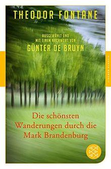 Die schönsten Wanderungen durch die Mark Brandenburg: Ausgewählt und mit einem Nachwort von Günter de Bruyn (Fischer Klassik)