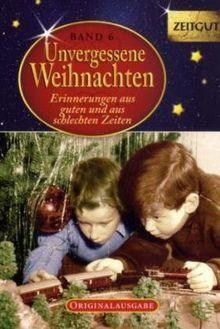 Unvergessene Weihnachten - Band 6: Zeitzeugen-Erinnerungen aus heiteren und aus schweren Zeiten