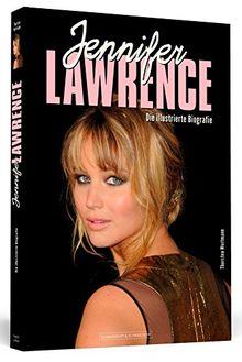 Jennifer Lawrence - Die illustrierte Biografie