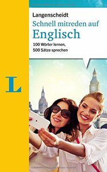 Schnell mitreden auf Englisch: 100 Wörter lernen, 500 Sätze sprechen (Langenscheidt Sprachführer Schnell mitreden)