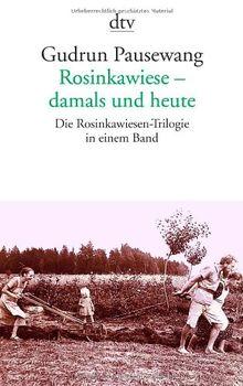 Rosinkawiese - damals und heute: Mit dokumentarischen Fotos: Die Rosinkawiesen-Trilogie in einem Band