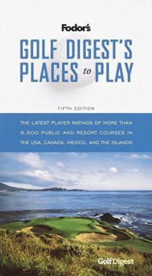 Golf Digest's Places to Play, 5th Edition: The Latest Player Ratings of More Than 6,500 Public and Resort Courses in the USA, Canada, Mexico, and the Islands (Travel Guide, Band 5)