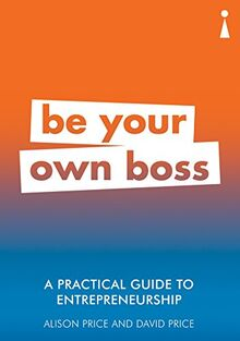 Price, D: Practical Guide to Entrepreneurship: Be Your Own Boss (Practical Guides)