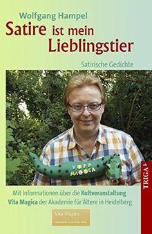"""Satire ist mein Lieblingstier - Satirische Gedichte: Mit Informationen über die Kultveranstaltung """"Vita Magica"""" der Akademie für Ältere in Heidelberg"""