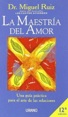 La maestría del amor : una guía práctica para el arte de las relaciones (Crecimiento personal)