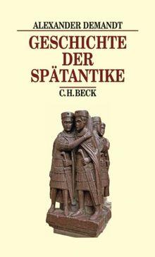 Geschichte der Spätantike: Das Römische Reich von Diocletian bis Justinian 284-565 n. Chr.