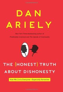 The Honest Truth About Dishonesty: How We Lie to Everyone---Especially Ourselves