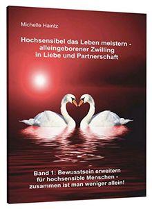 Hochsensibel das Leben meistern - alleingeborener Zwilling in Liebe und Partnerschaft: Band 1 Bewusstsein erweitern für hochsensible Menschen - zusammen ist man weniger allein