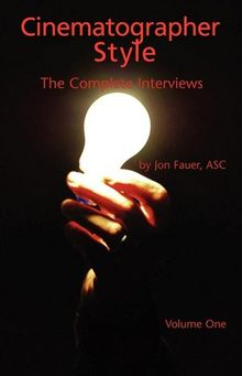 Cinematographer Style: The Complete Interviews, Volume I