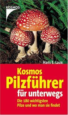 Kosmos Pilzführer für unterwegs: Die 180 wichtigsten Pilze und wo man sie wirklich findet